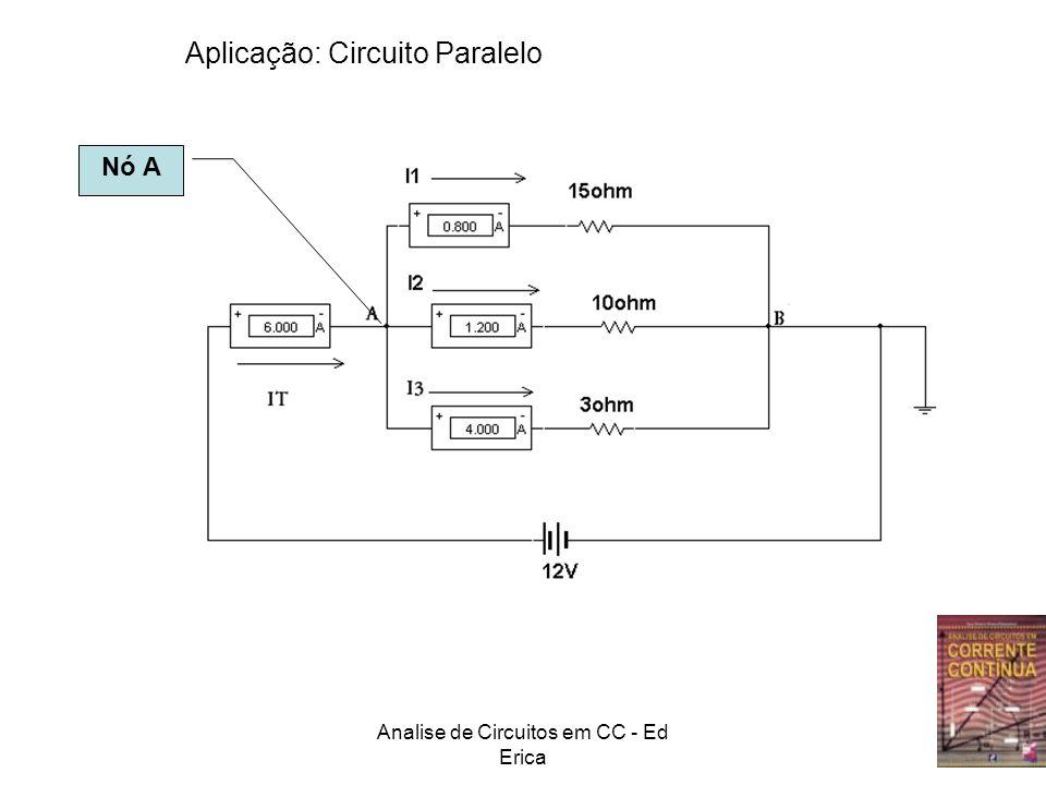 Analise de Circuitos em CC - Ed Erica Aplicação: Circuito Paralelo Nó A