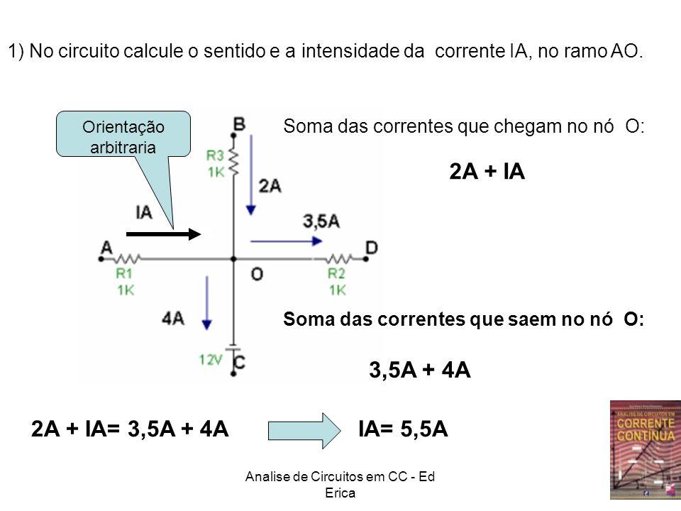 Analise de Circuitos em CC - Ed Erica 1) No circuito calcule o sentido e a intensidade da corrente IA, no ramo AO. Orientação arbitraria Soma das corr