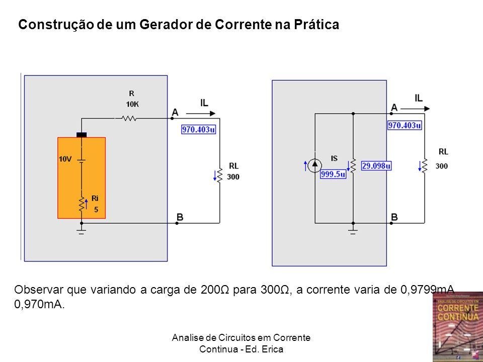 Construção de um Gerador de Corrente na Prática Observar que variando a carga de 200Ω para 300Ω, a corrente varia de 0,9799mA 0,970mA.