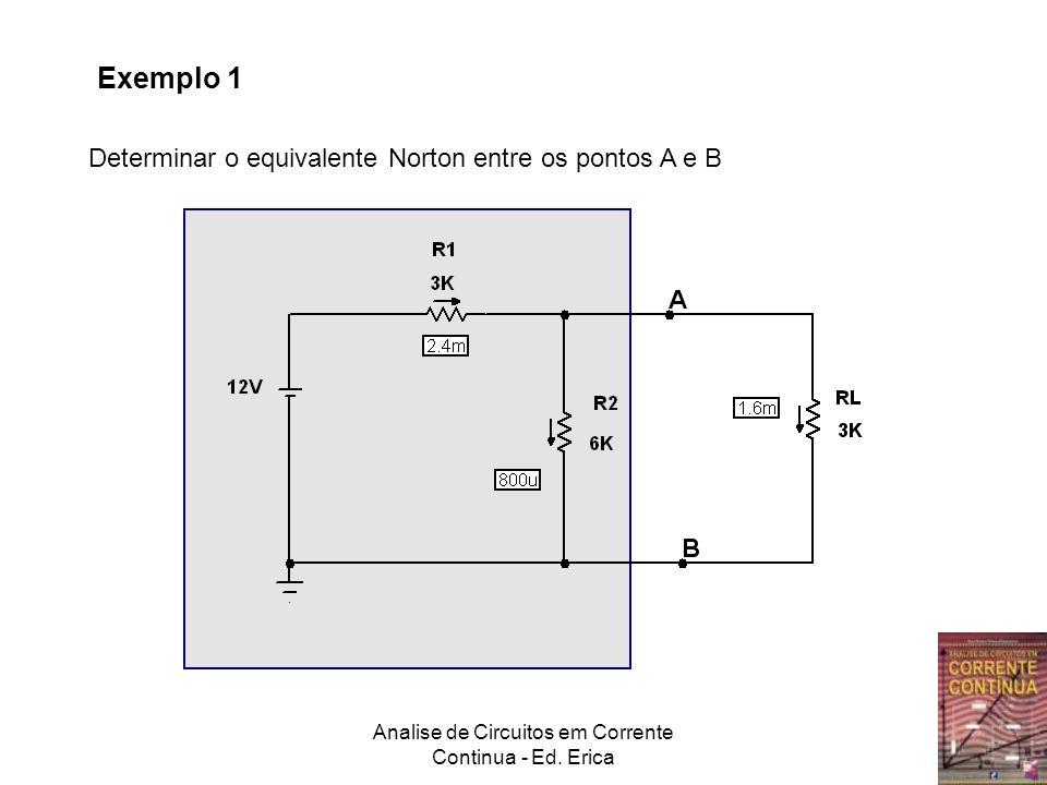 Analise de Circuitos em Corrente Continua - Ed. Erica Determinar o equivalente Norton entre os pontos A e B Exemplo 1