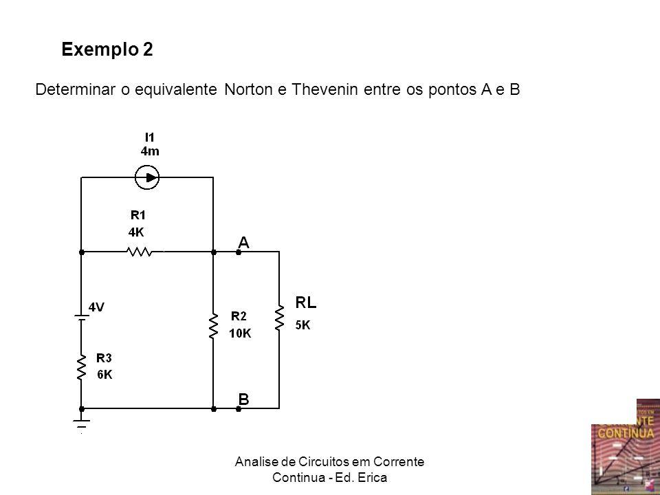 Analise de Circuitos em Corrente Continua - Ed. Erica Exemplo 2 Determinar o equivalente Norton e Thevenin entre os pontos A e B