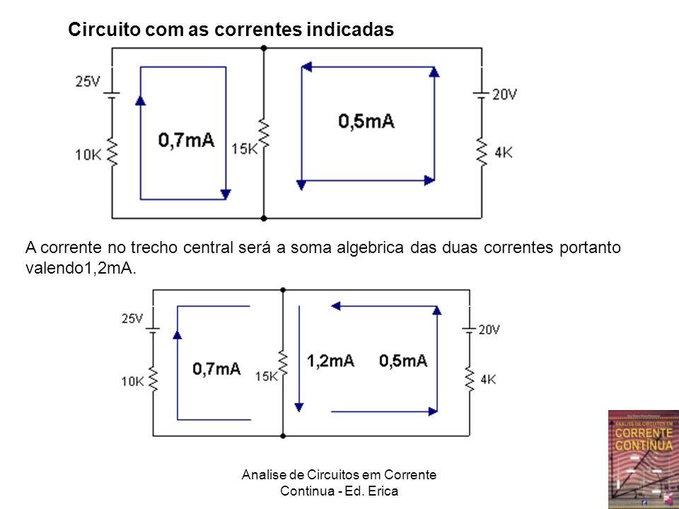 Analise de Circuitos em Corrente Continua - Ed. Erica Circuito com as correntes indicadas A corrente no trecho central será a soma algebrica das duas