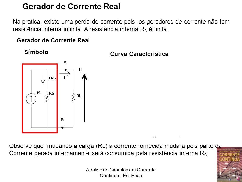 Analise de Circuitos em Corrente Continua - Ed. Erica Gerador de Corrente Real Na pratica, existe uma perda de corrente pois os geradores de corrente