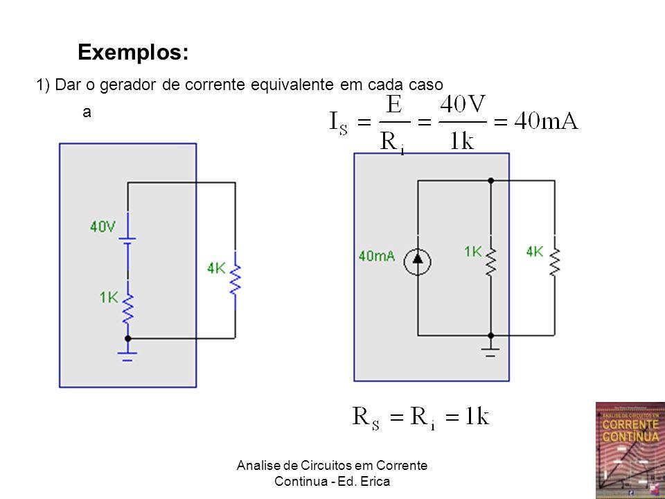 Analise de Circuitos em Corrente Continua - Ed. Erica Exemplos: 1) Dar o gerador de corrente equivalente em cada caso a
