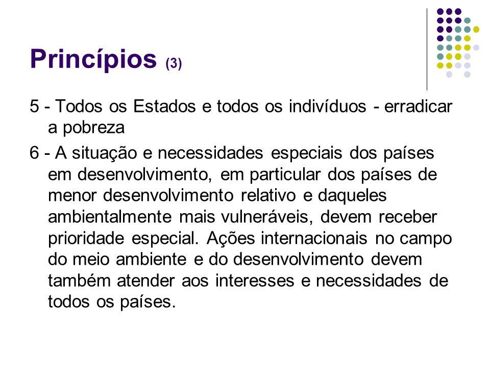 Princípios (3) 5 - Todos os Estados e todos os indivíduos - erradicar a pobreza 6 - A situação e necessidades especiais dos países em desenvolvimento,