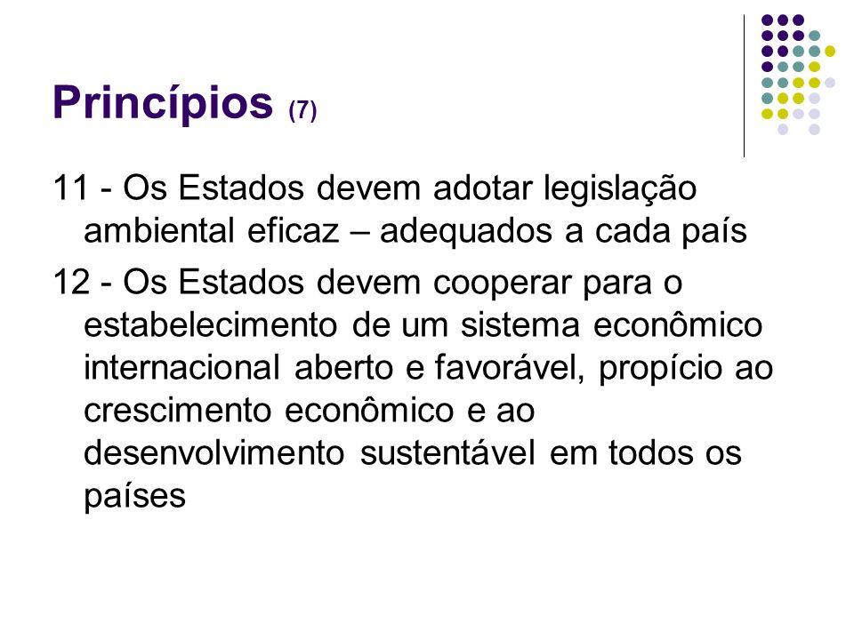 Princípios (7) 11 - Os Estados devem adotar legislação ambiental eficaz – adequados a cada país 12 - Os Estados devem cooperar para o estabelecimento