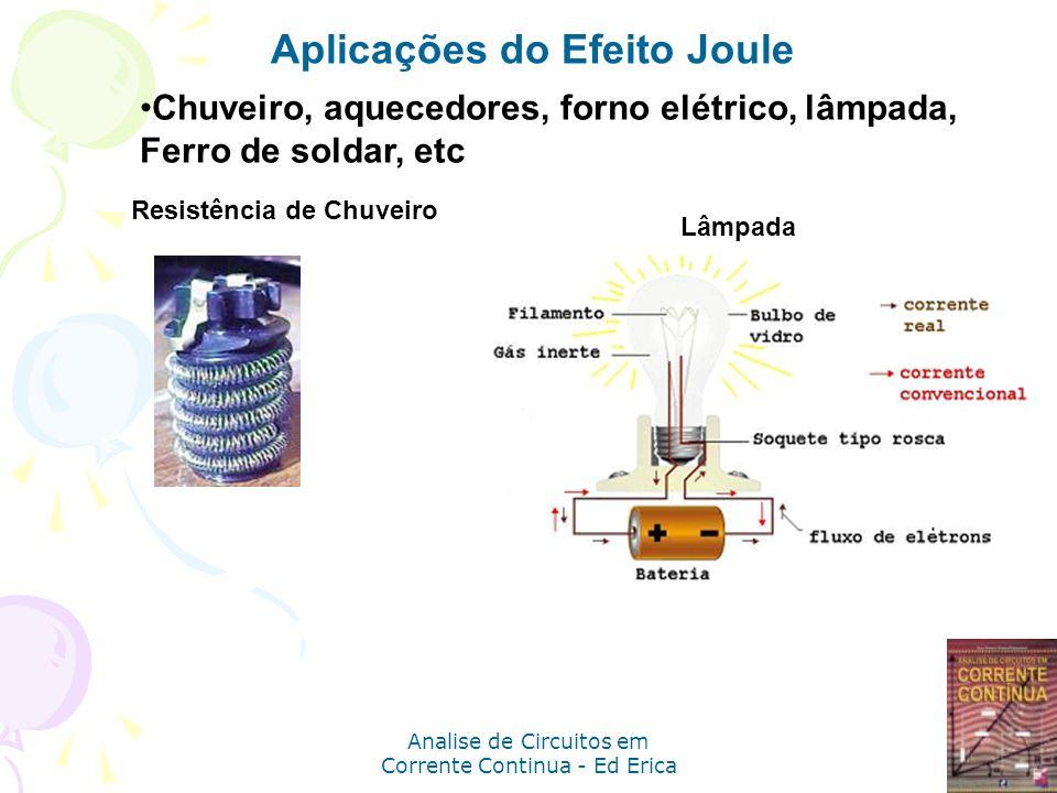Analise de Circuitos em Corrente Continua - Ed Erica Aplicações do Efeito Joule Chuveiro, aquecedores, forno elétrico, lâmpada, Ferro de soldar, etc R