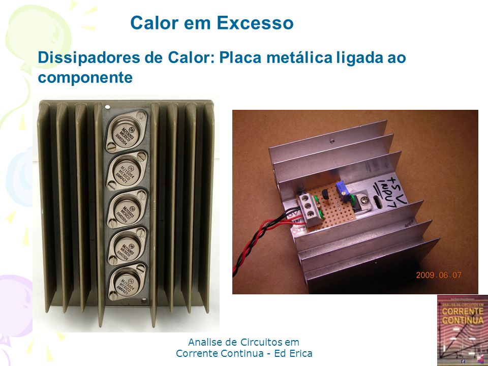 Analise de Circuitos em Corrente Continua - Ed Erica Calor em Excesso Dissipadores de Calor: Placa metálica ligada ao componente