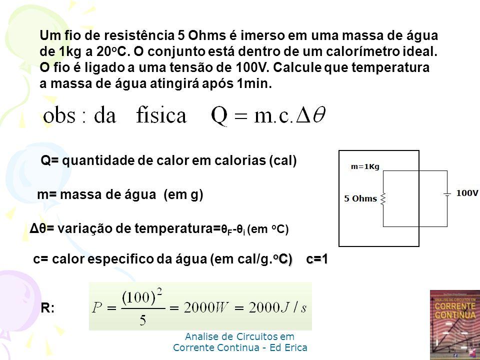 Analise de Circuitos em Corrente Continua - Ed Erica Um fio de resistência 5 Ohms é imerso em uma massa de água de 1kg a 20 o C. O conjunto está dentr