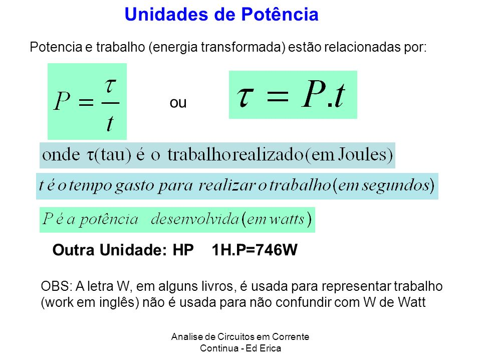 Analise de Circuitos em Corrente Continua - Ed Erica Unidades de Potência Outra Unidade: HP1H.P=746W Potencia e trabalho (energia transformada) estão