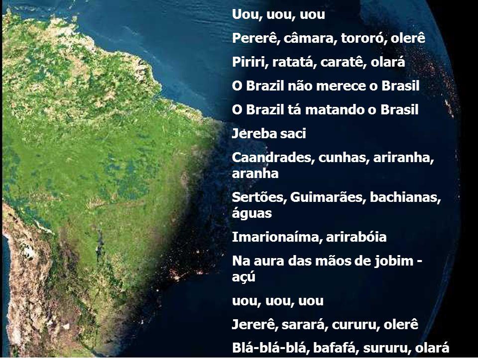 Do Brasil, SOS ao Brasil Tinhorão, urutu, sucuri Ujobim, sabiá, bem-te-vi Cabuçu, Cordovil, Cachambi, olerê Madureira, Olaria e Bangu, olará