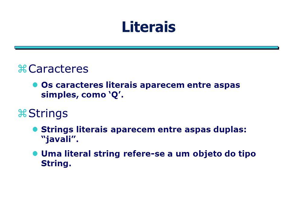 Literais zCaracteres lOs caracteres literais aparecem entre aspas simples, como Q.