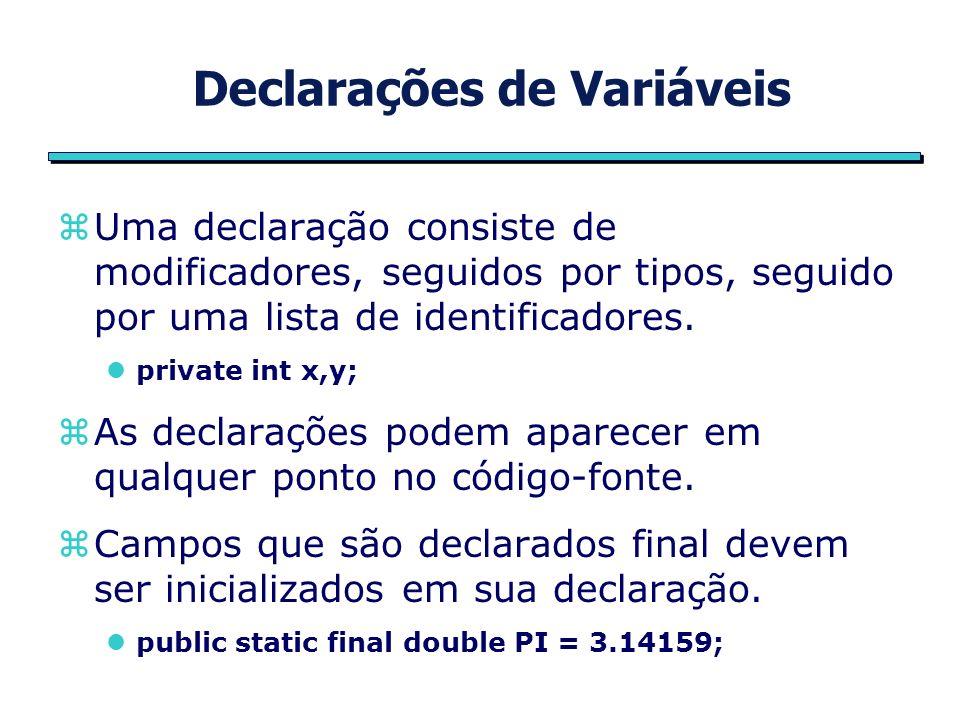 Declarações de Variáveis zUma declaração consiste de modificadores, seguidos por tipos, seguido por uma lista de identificadores.