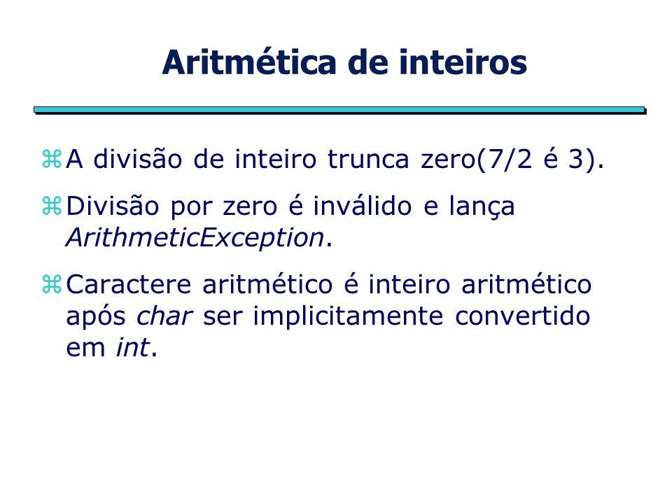 Aritmética de inteiros zA divisão de inteiro trunca zero(7/2 é 3).