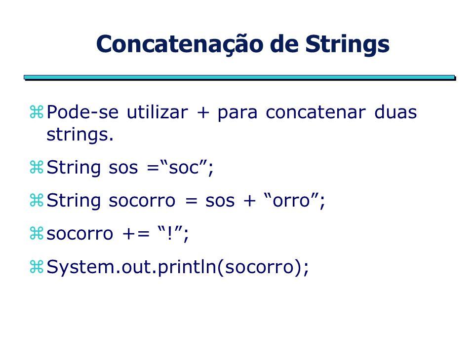 Concatenação de Strings zPode-se utilizar + para concatenar duas strings.