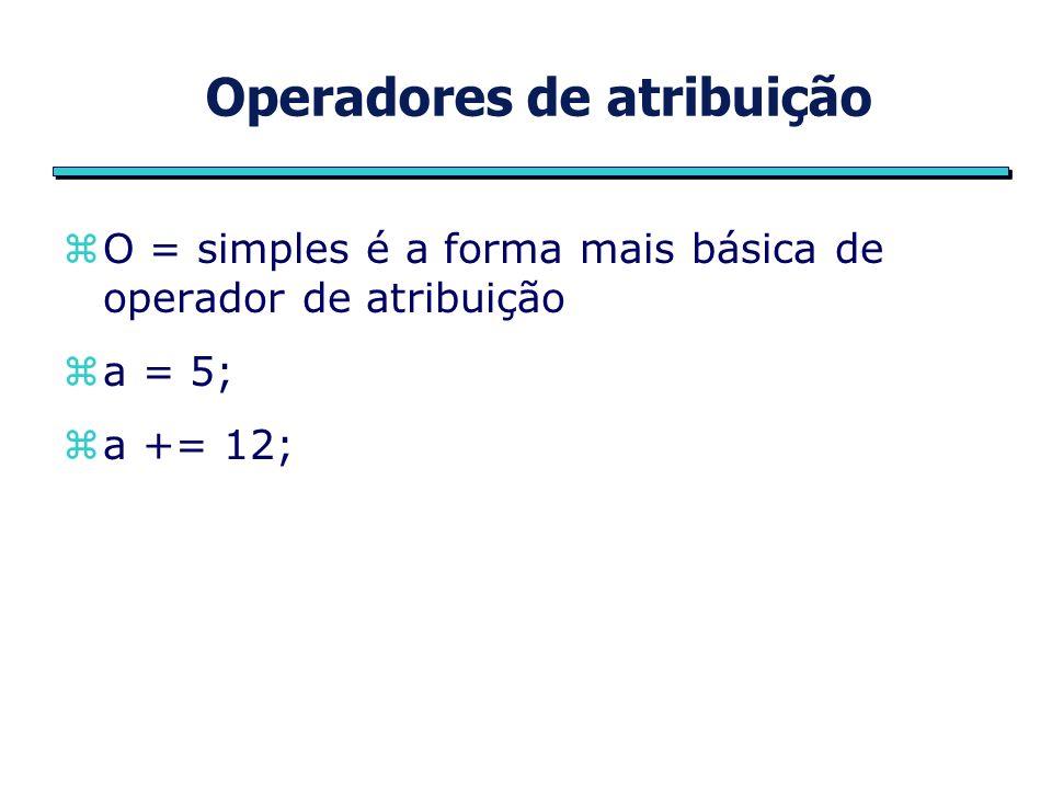 Operadores de atribuição zO = simples é a forma mais básica de operador de atribuição za = 5; za += 12;