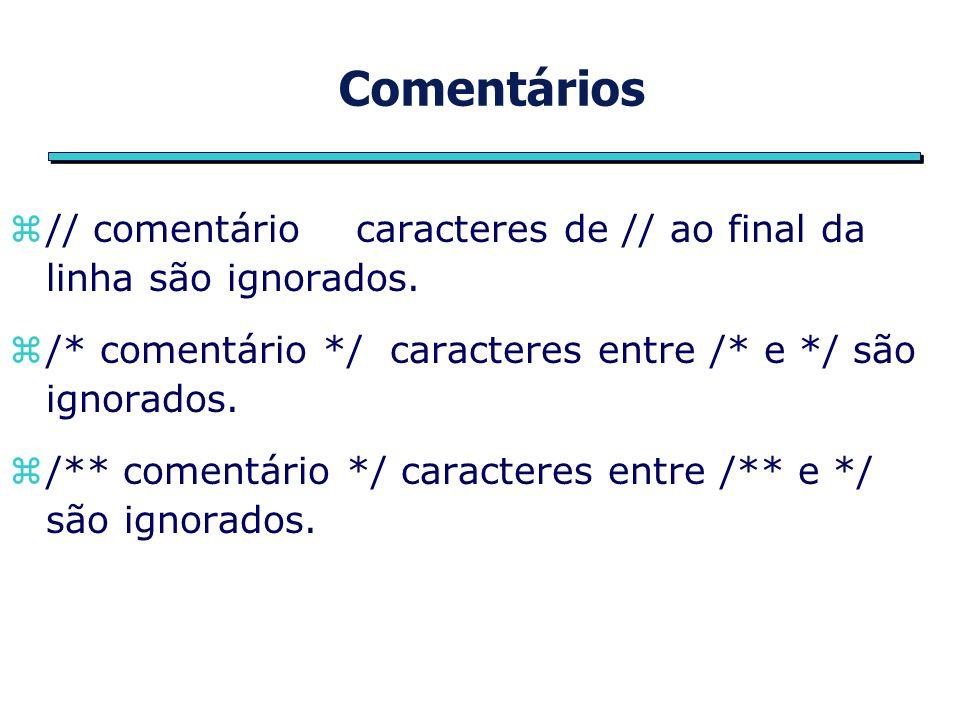 Operadores Aritméticos +adição -subtração *multiplicação /divisão %resto