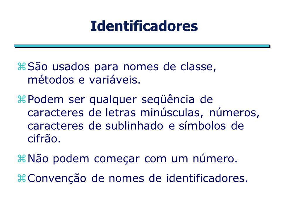 Identificadores zSão usados para nomes de classe, métodos e variáveis.