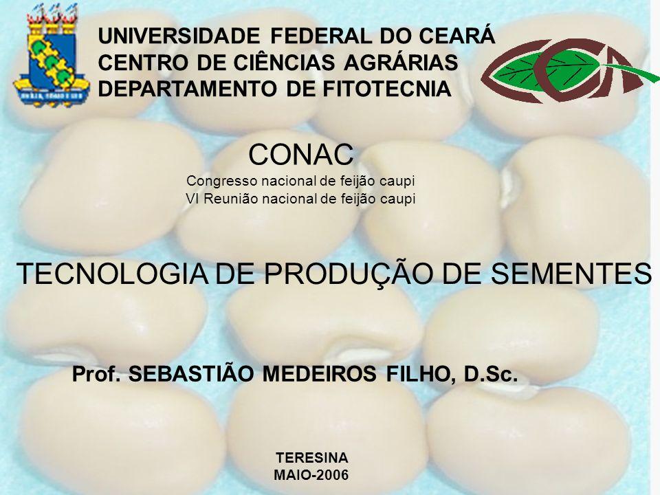 TECNOLOGIA DE PRODUÇÃO DE SEMENTES TERESINA MAIO-2006 UNIVERSIDADE FEDERAL DO CEARÁ CENTRO DE CIÊNCIAS AGRÁRIAS DEPARTAMENTO DE FITOTECNIA CONAC Congr
