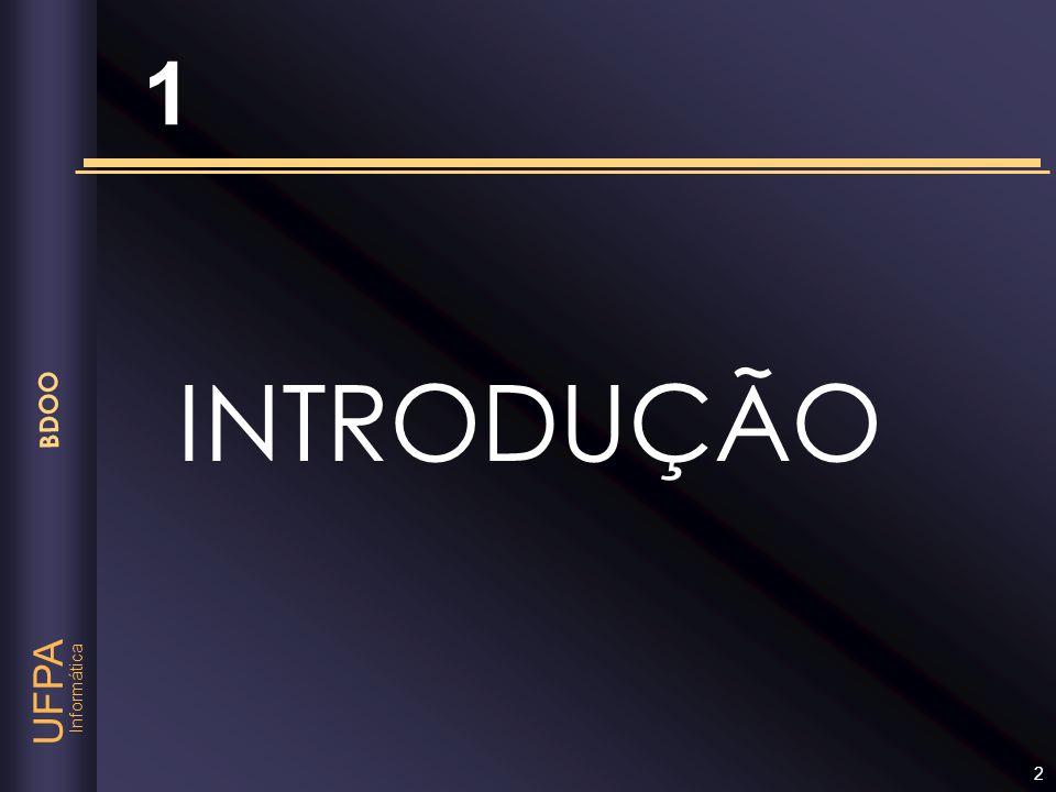 Informática UFPA BDOO 43 BDOO X tradicionais Nos BDOO as informações sobre um objeto (incluindo operações) tendem a estar reunidas.