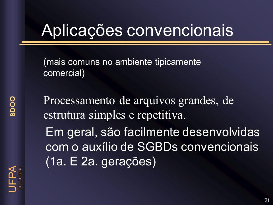 Informática UFPA BDOO 21 (mais comuns no ambiente tipicamente comercial) Processamento de arquivos grandes, de estrutura simples e repetitiva. Aplicaç