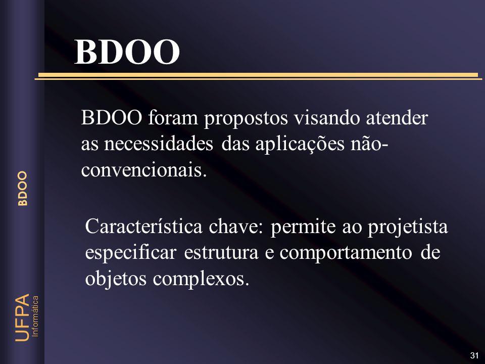 Informática UFPA BDOO 31 BDOO BDOO foram propostos visando atender as necessidades das aplicações não- convencionais. Característica chave: permite ao