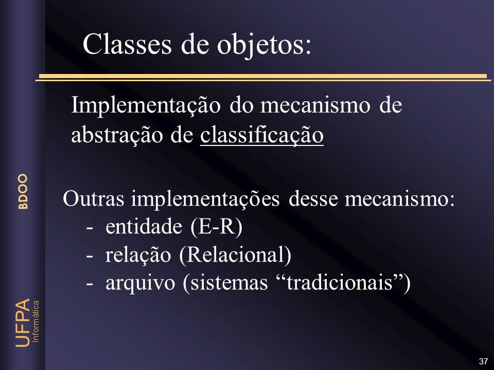 Informática UFPA BDOO 37 Classes de objetos: Implementação do mecanismo de abstração de classificação Outras implementações desse mecanismo: - entidad