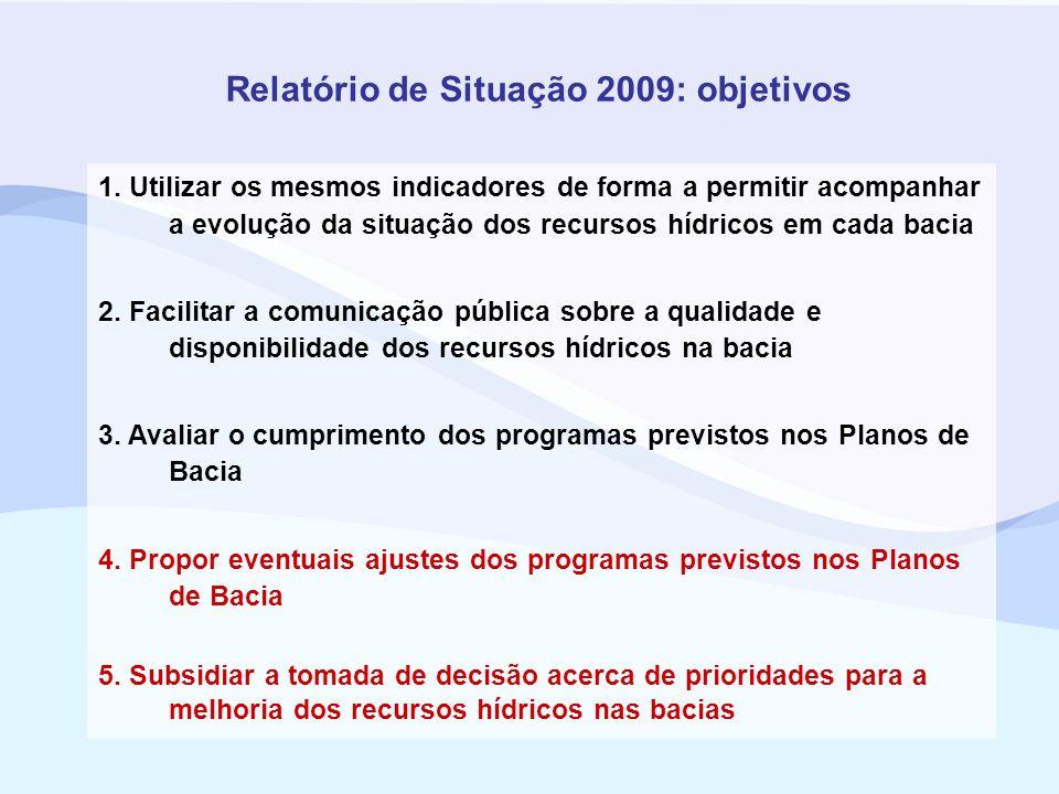 Relatório de Situação 2009: objetivos 1. Utilizar os mesmos indicadores de forma a permitir acompanhar a evolução da situação dos recursos hídricos em