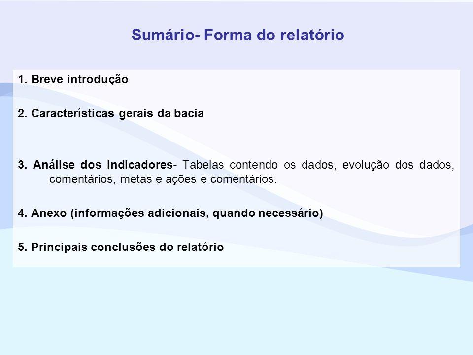 1. Breve introdução 2. Características gerais da bacia 3. Análise dos indicadores- Tabelas contendo os dados, evolução dos dados, comentários, metas e