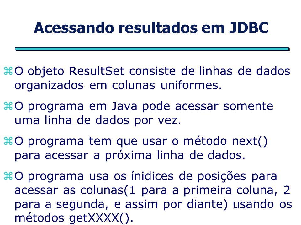 Acessando resultados em JDBC zO objeto ResultSet consiste de linhas de dados organizados em colunas uniformes.
