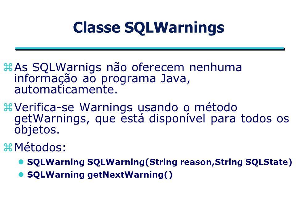Classe SQLWarnings zAs SQLWarnigs não oferecem nenhuma informação ao programa Java, automaticamente.