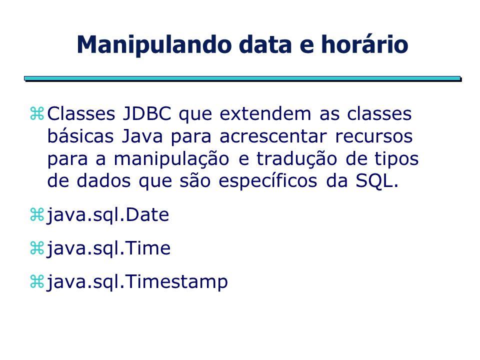 Manipulando data e horário zClasses JDBC que extendem as classes básicas Java para acrescentar recursos para a manipulação e tradução de tipos de dados que são específicos da SQL.