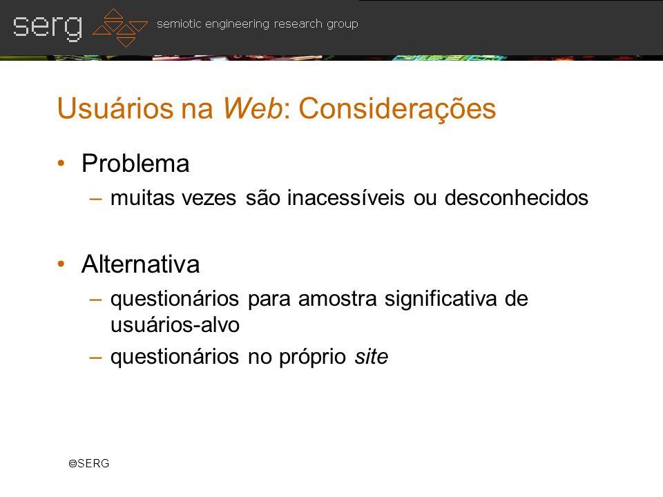 SERG Usuários na Web: Considerações Problema –muitas vezes são inacessíveis ou desconhecidos Alternativa –questionários para amostra significativa de