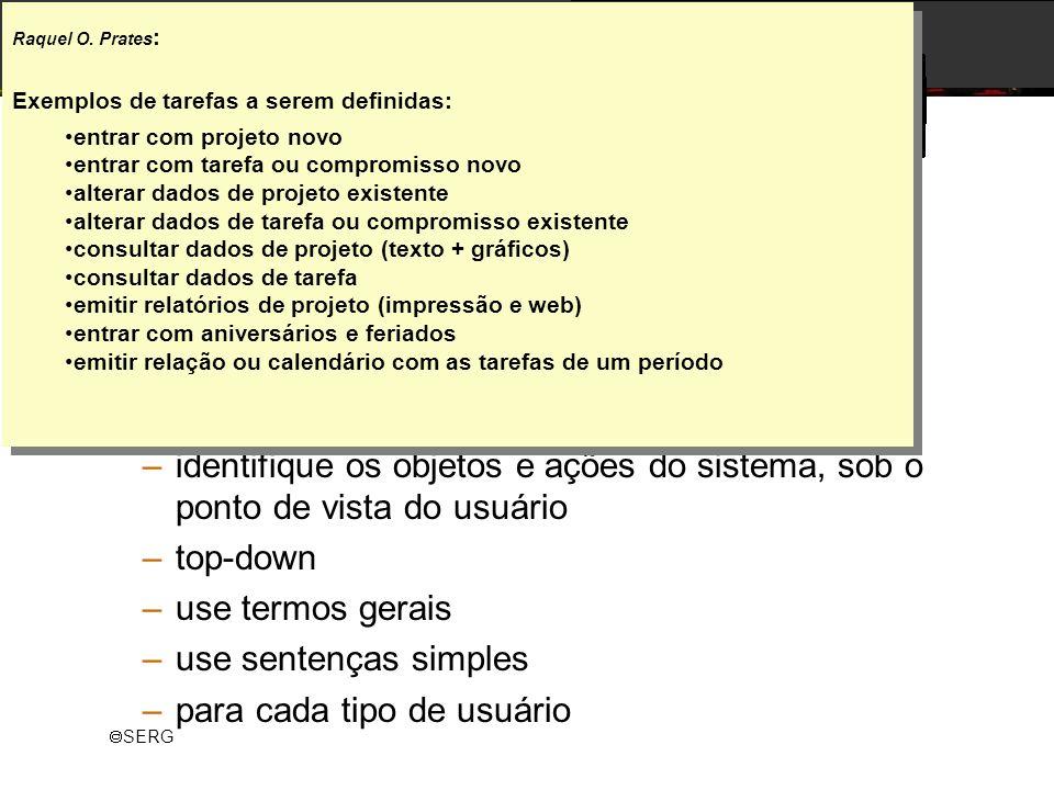 SERG Exercício – Modelagem de Tarefas descrição –modelar 2 tarefas cotidiana dos usuários do TaskPlus, usando o GOMS simplificado dicas –identifique o