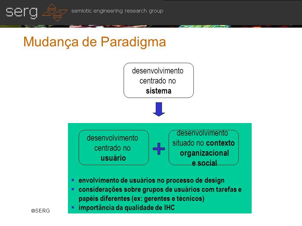 SERG Mudança de Paradigma desenvolvimento centrado no sistema desenvolvimento centrado no usuário desenvolvimento situado no contexto organizacional e