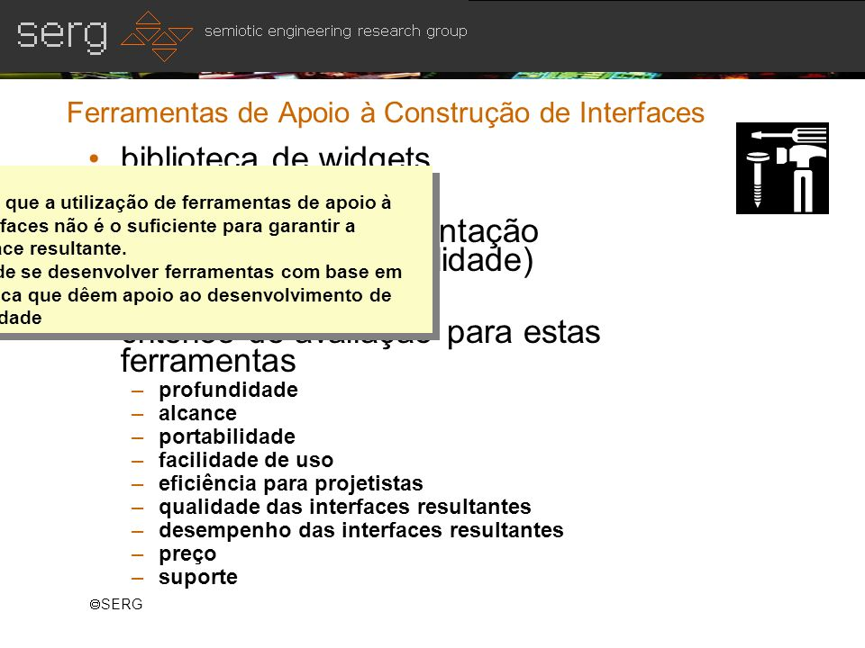 SERG Ferramentas de Apoio à Construção de Interfaces biblioteca de widgets toolkits ambiente de implementação (interação + funcionalidade) critérios d