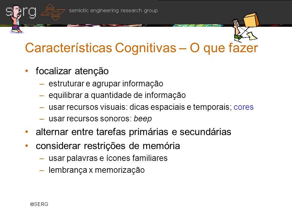 SERG Características Cognitivas – O que fazer focalizar atenção –estruturar e agrupar informação –equilibrar a quantidade de informação –usar recursos