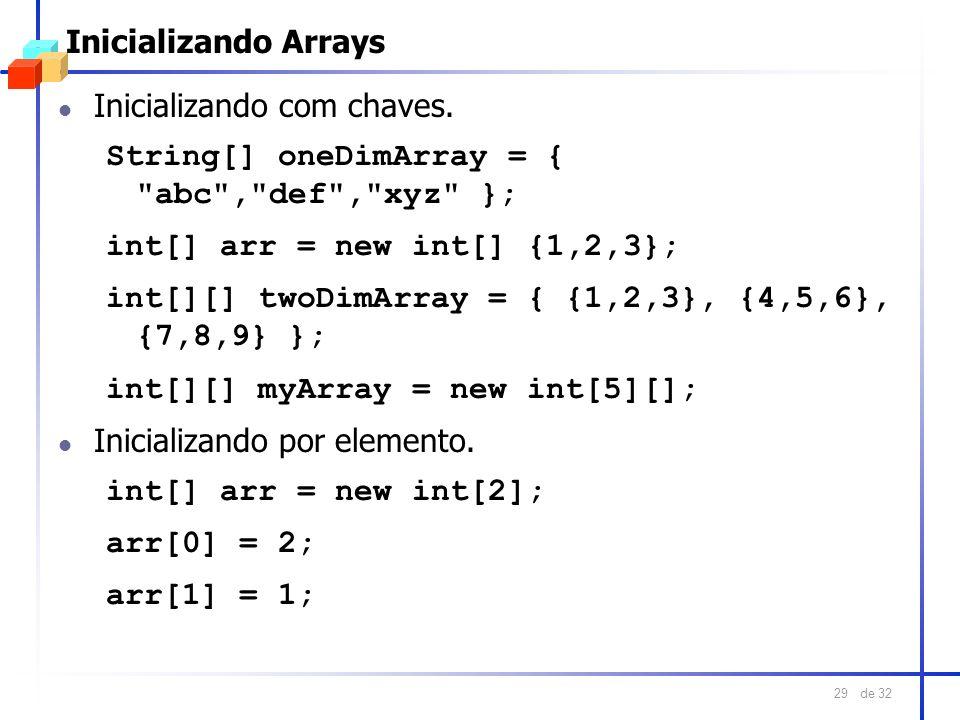 de 32 29 Inicializando Arrays l Inicializando com chaves. String[] oneDimArray = {