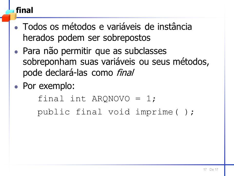 De 17 17 final l Todos os métodos e variáveis de instância herados podem ser sobrepostos l Para não permitir que as subclasses sobreponham suas variáv