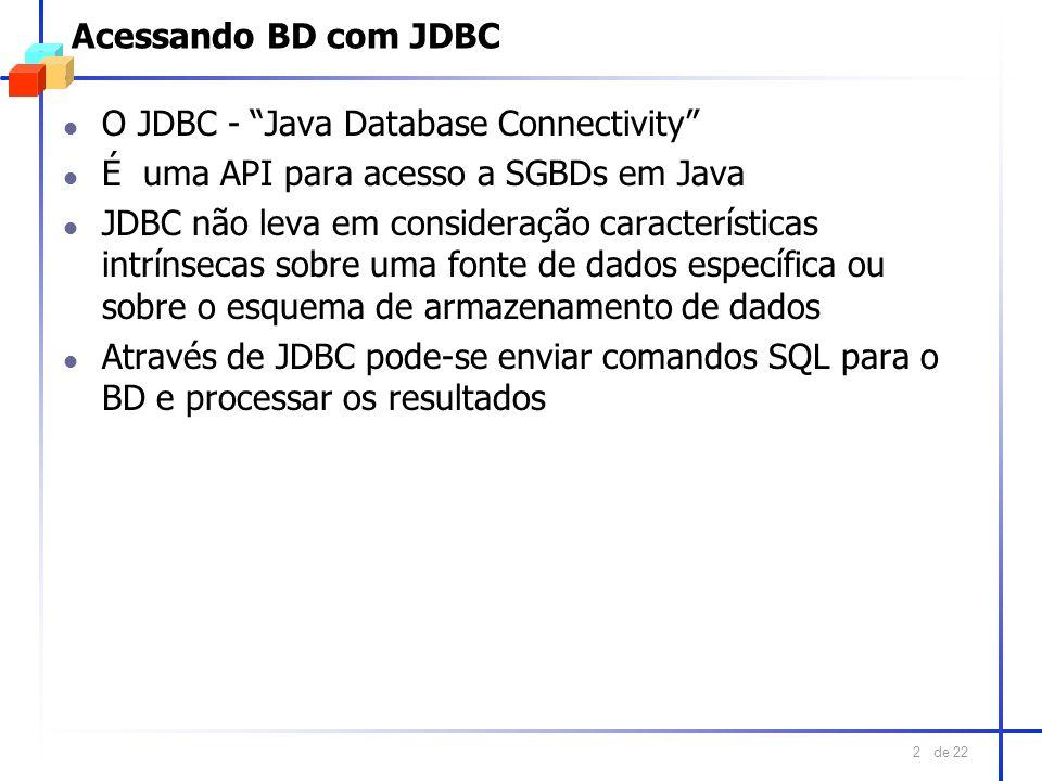 de 22 2 Acessando BD com JDBC l O JDBC - Java Database Connectivity l É uma API para acesso a SGBDs em Java l JDBC não leva em consideração caracterís