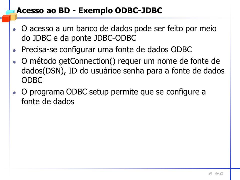 de 22 20 Acesso ao BD - Exemplo ODBC-JDBC l O acesso a um banco de dados pode ser feito por meio do JDBC e da ponte JDBC-ODBC l Precisa-se configurar