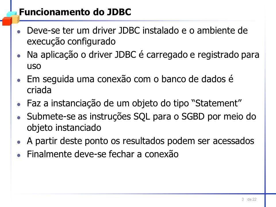 de 22 3 Funcionamento do JDBC l Deve-se ter um driver JDBC instalado e o ambiente de execução configurado l Na aplicação o driver JDBC é carregado e r