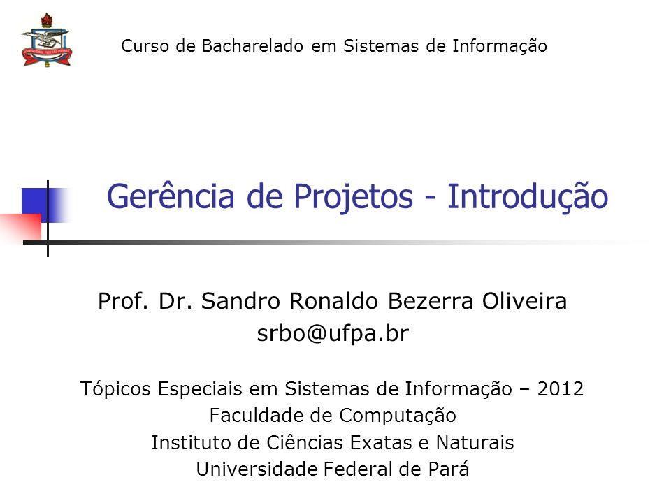 Curso de Bacharelado em Sistemas de Informação Gerência de Projetos - Introdução Prof. Dr. Sandro Ronaldo Bezerra Oliveira srbo@ufpa.br Tópicos Especi