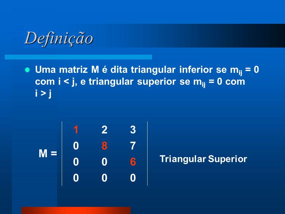 Definição Uma matriz M é dita triangular inferior se m ij = 0 com i j 000 600 780 321 Triangular Superior M =