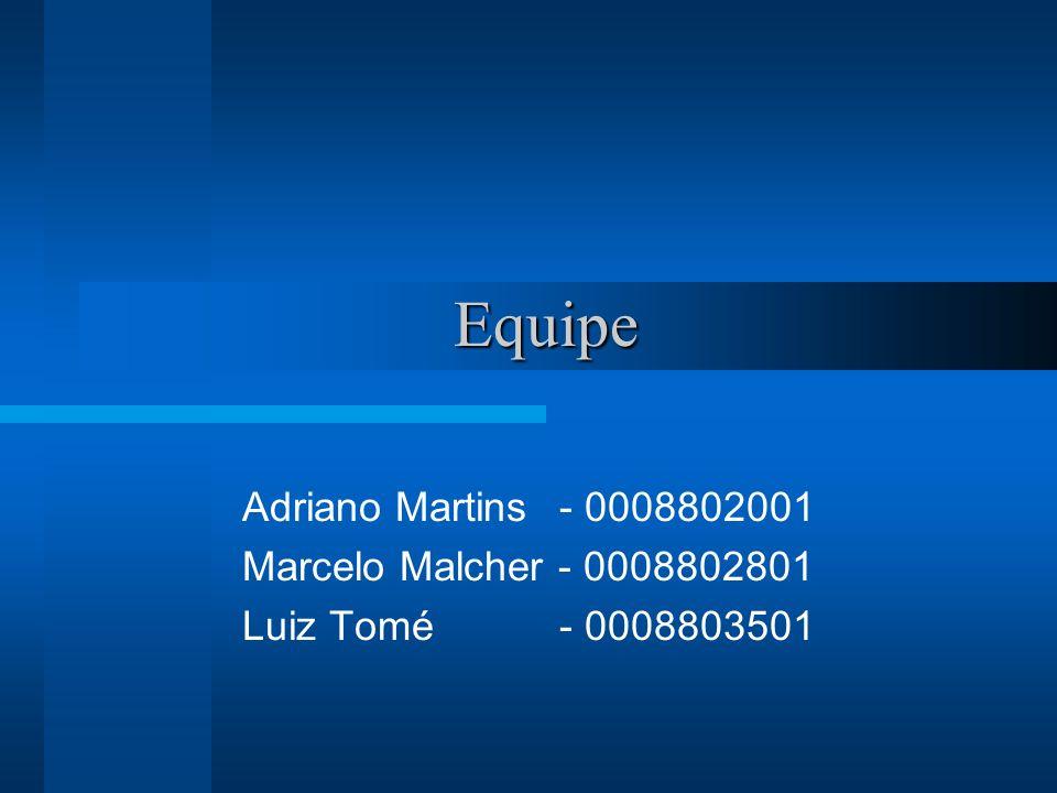 Equipe Adriano Martins - 0008802001 Marcelo Malcher - 0008802801 Luiz Tomé - 0008803501