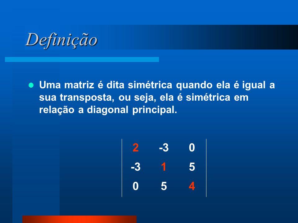 Definição Uma matriz é dita simétrica quando ela é igual a sua transposta, ou seja, ela é simétrica em relação a diagonal principal. 450 51-3 0 2