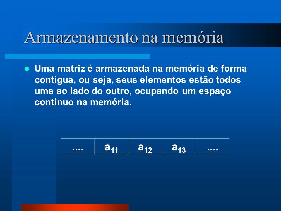 Armazenamento na memória Uma matriz é armazenada na memória de forma contígua, ou seja, seus elementos estão todos uma ao lado do outro, ocupando um e