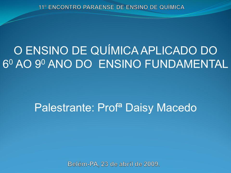 O ENSINO DE QUÍMICA APLICADO DO 6 0 AO 9 0 ANO DO ENSINO FUNDAMENTAL Palestrante: Profª Daisy Macedo