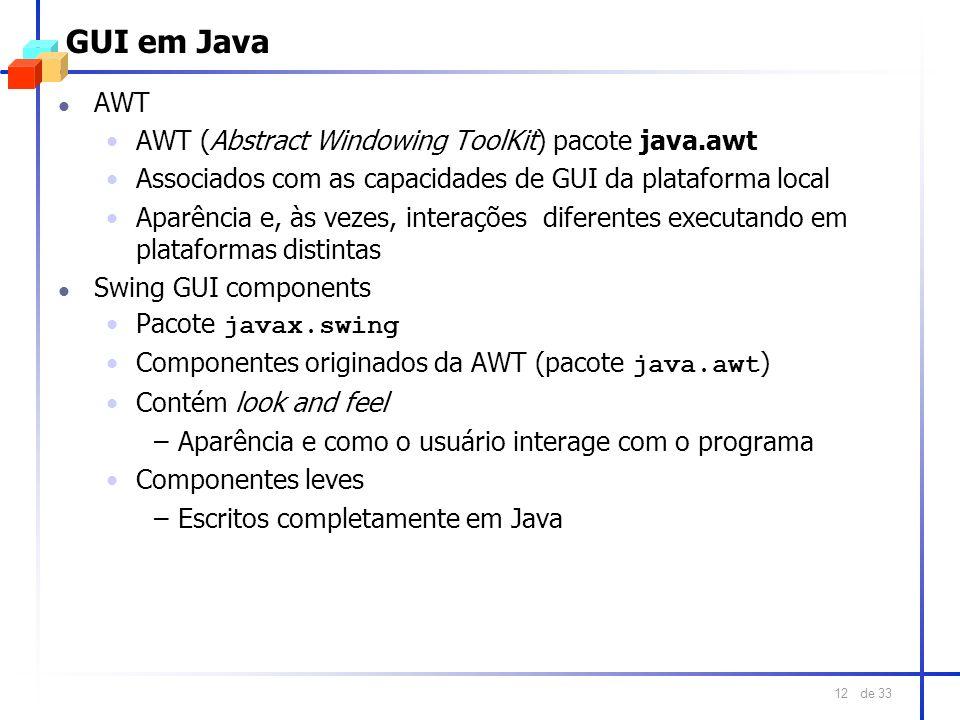 de 33 12 GUI em Java l AWT AWT (Abstract Windowing ToolKit) pacote java.awt Associados com as capacidades de GUI da plataforma local Aparência e, às v