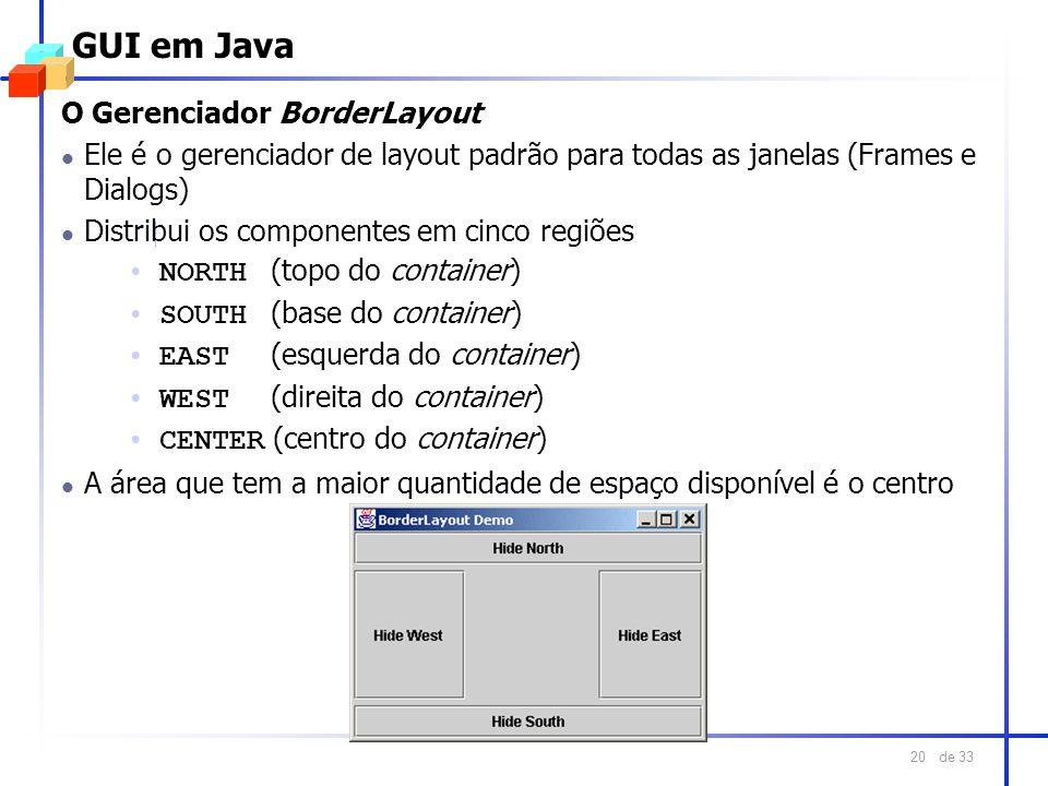 de 33 20 GUI em Java O Gerenciador BorderLayout l Ele é o gerenciador de layout padrão para todas as janelas (Frames e Dialogs) l Distribui os compone